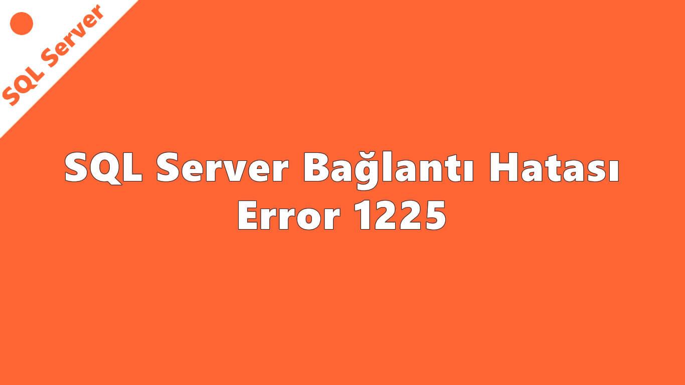 SQL Server Bağlantı Hatası: Error 1225