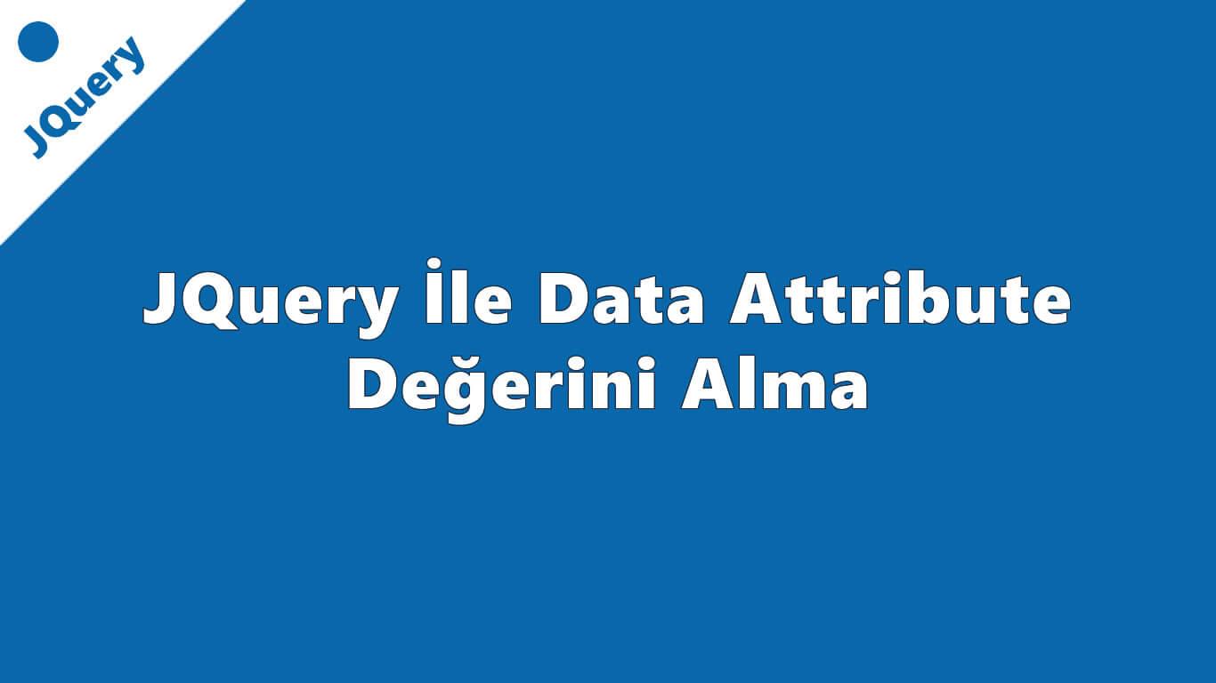 JQuery İle Data Attribute Değerini Alma