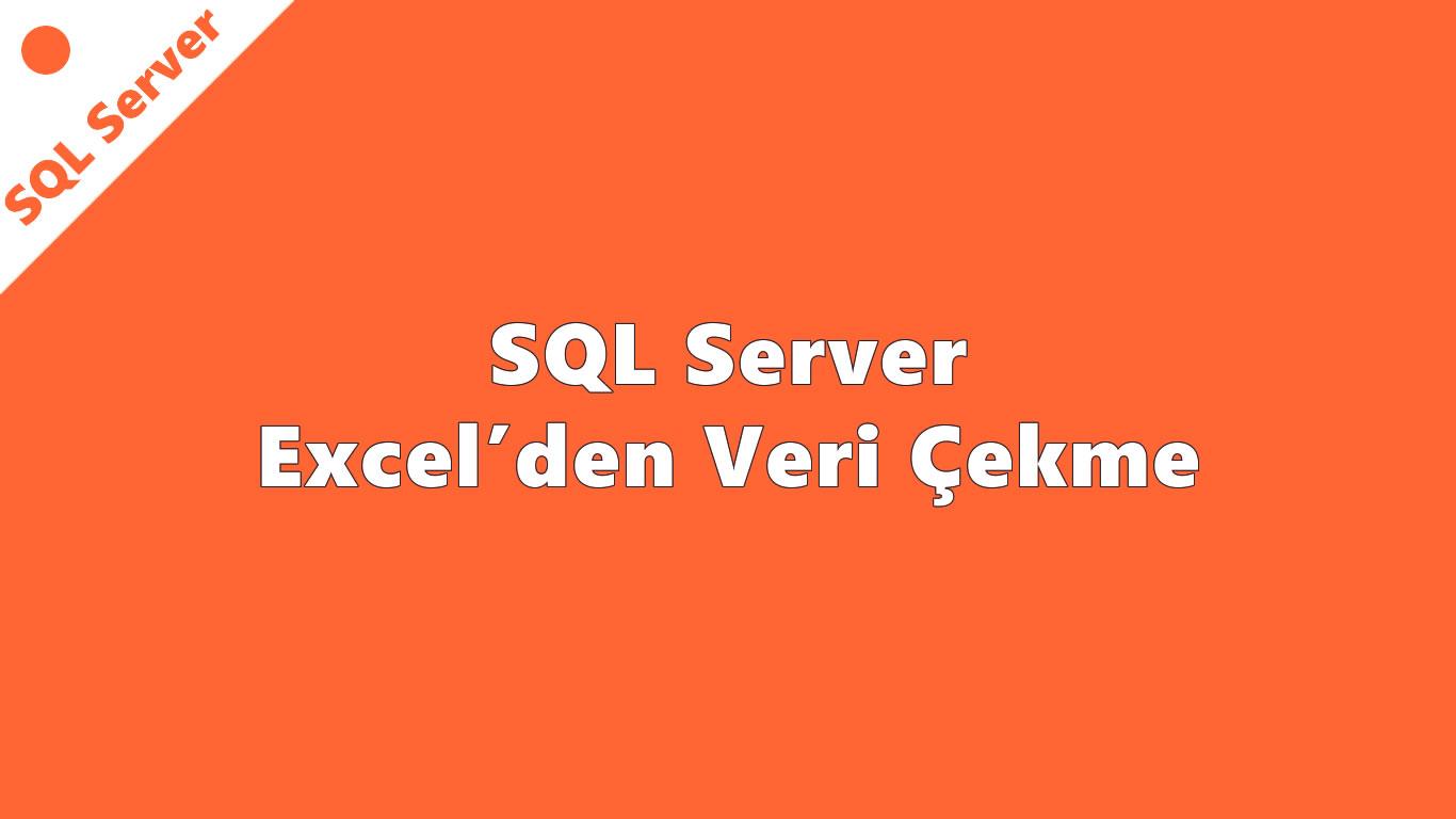 SQL Server Excel'den Veri Çekme