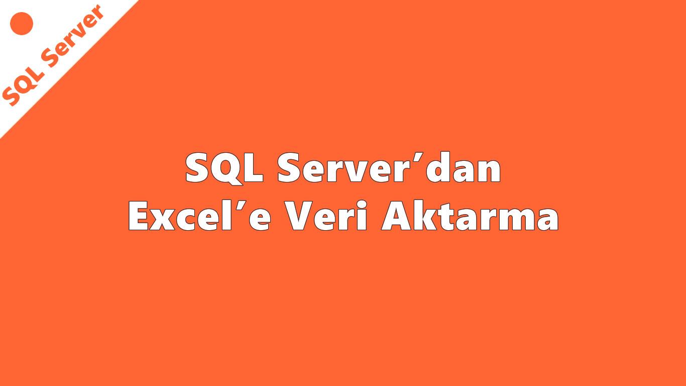 SQL Server'dan Excel'e Veri Aktarma