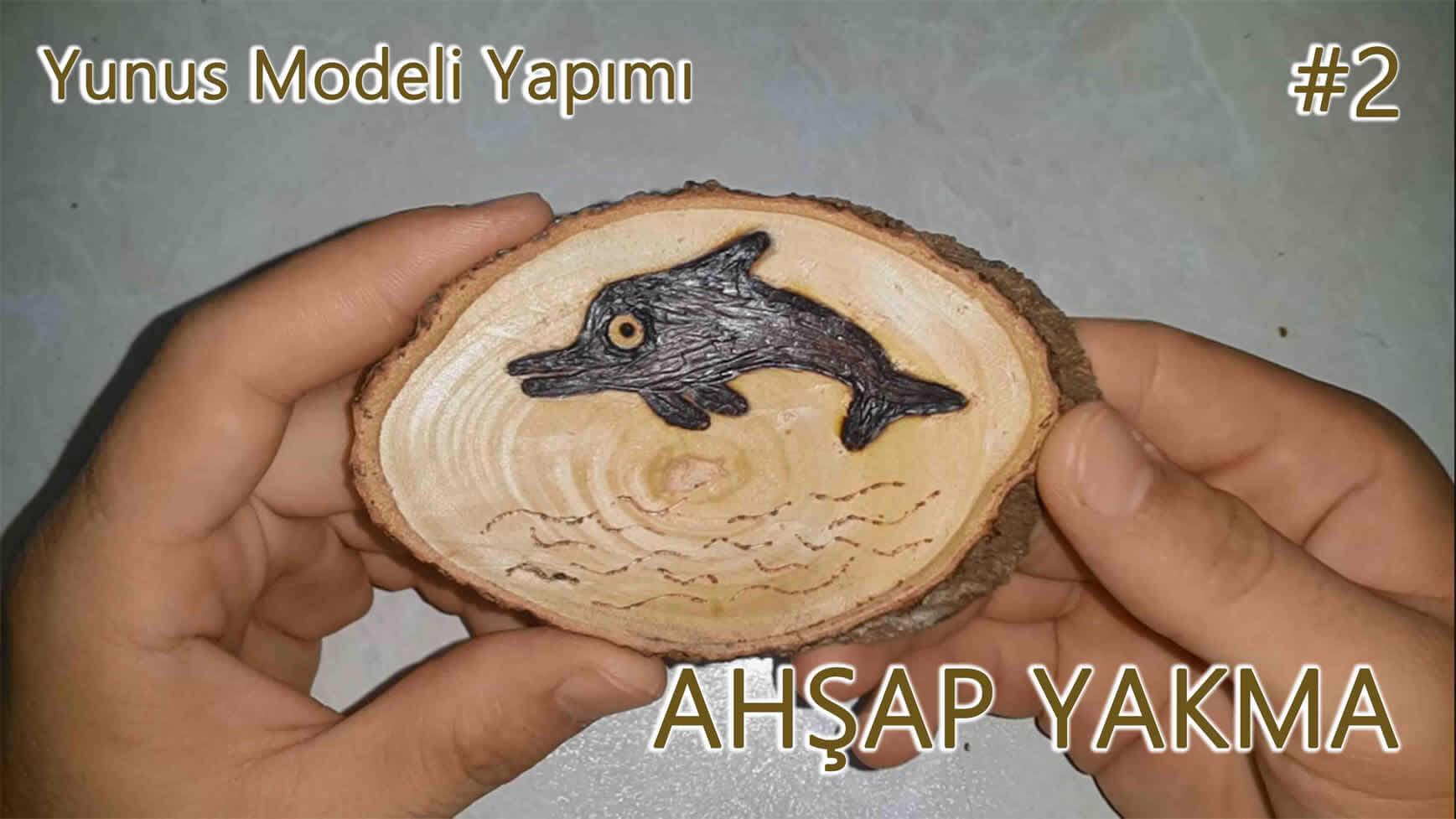 Ahşap Yakma Yunus Modeli Yapımı