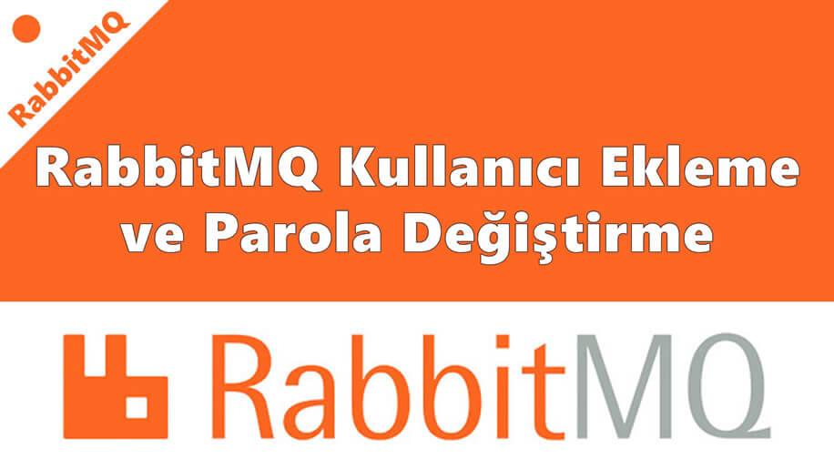 RabbitMQ Kullanıcı Ekleme ve Parola Değiştirme