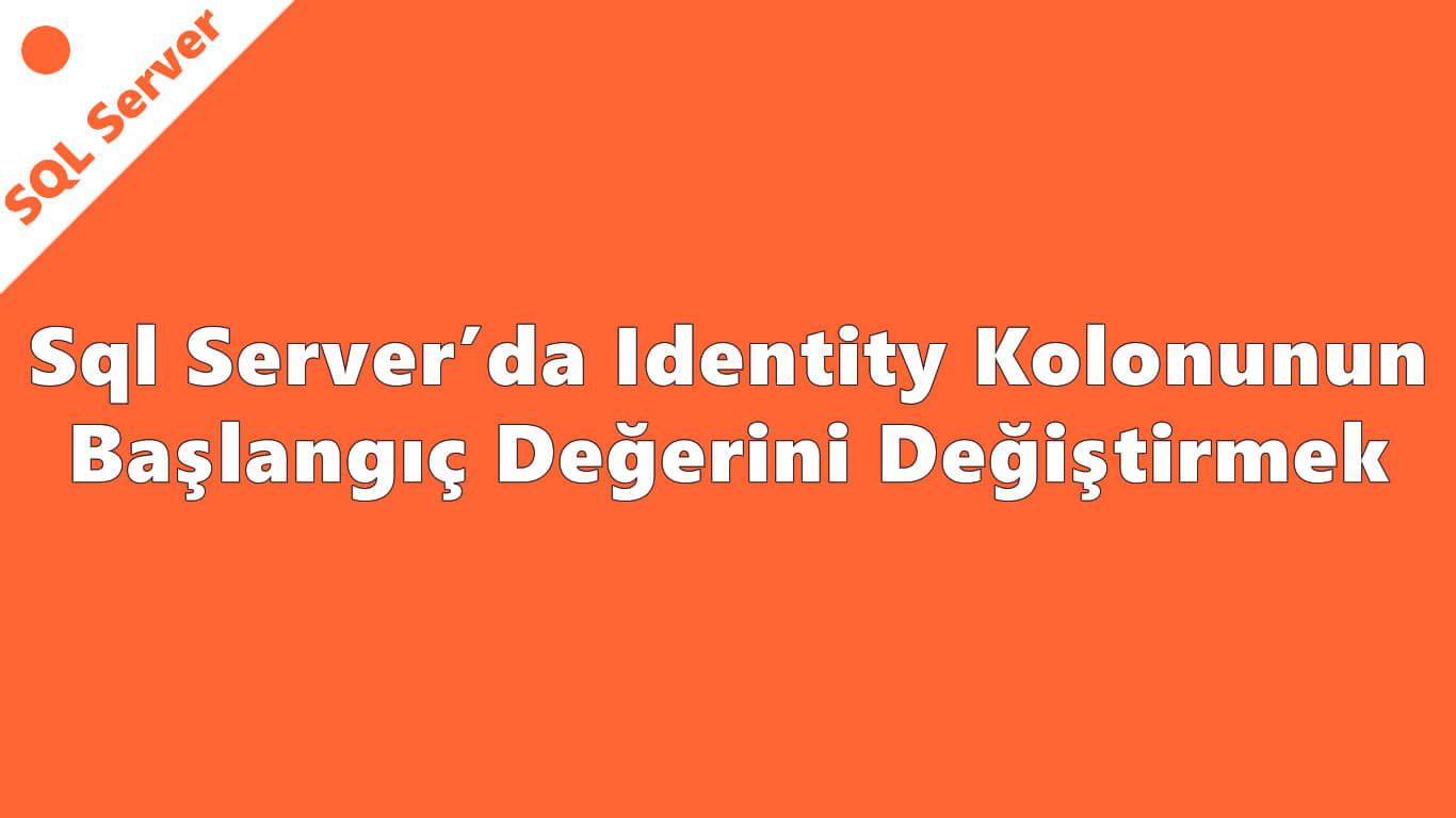 Sql Server'da Identity Kolonunun Başlangıç Değerini Değiştirmek