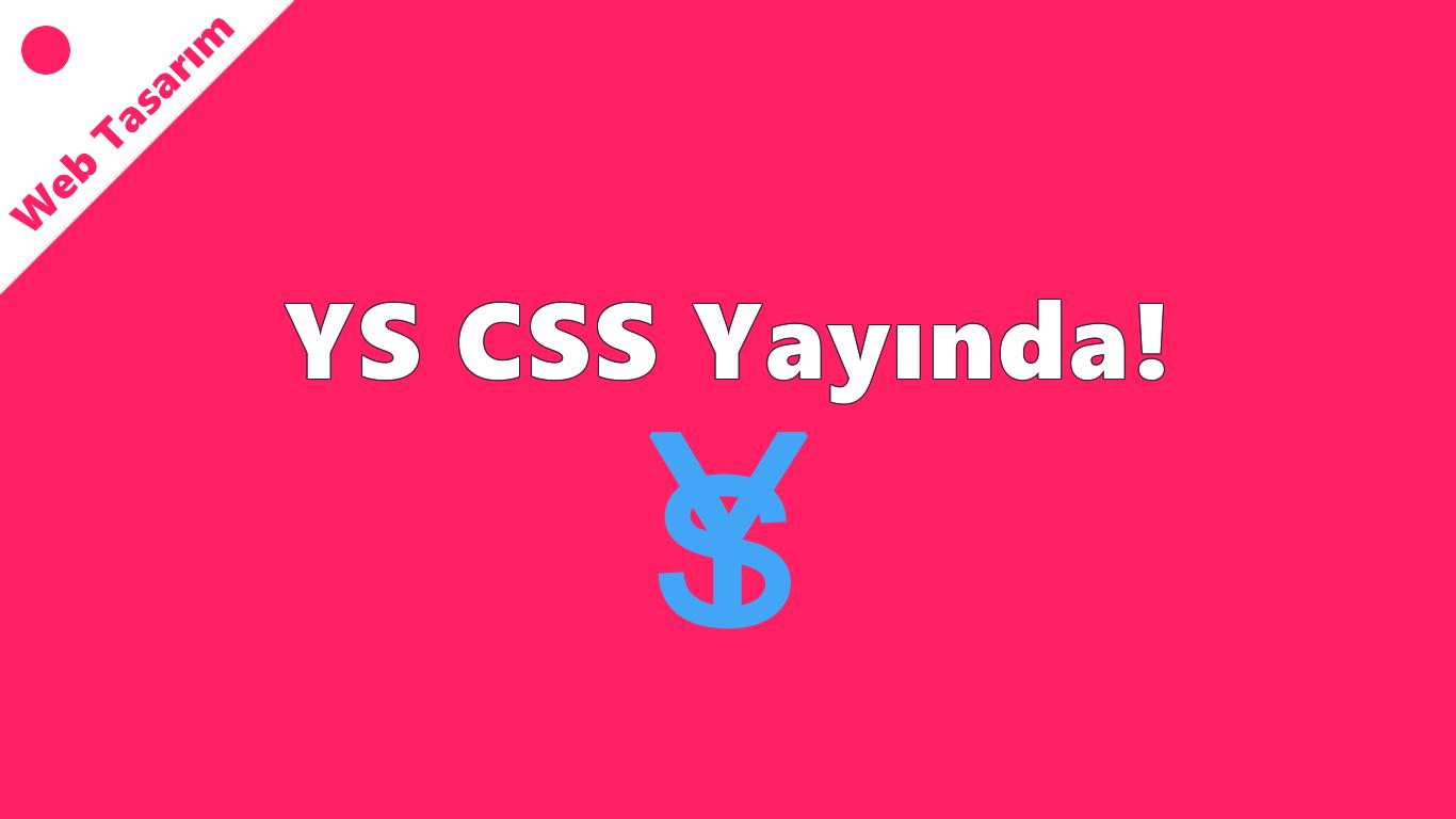 YS CSS Yayında!