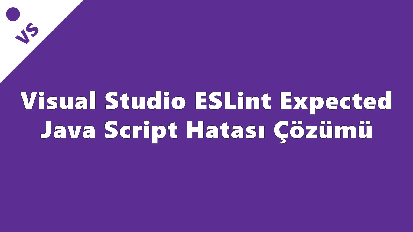 Visual Studio ESLint Expected Java Script Hatası Çözümü