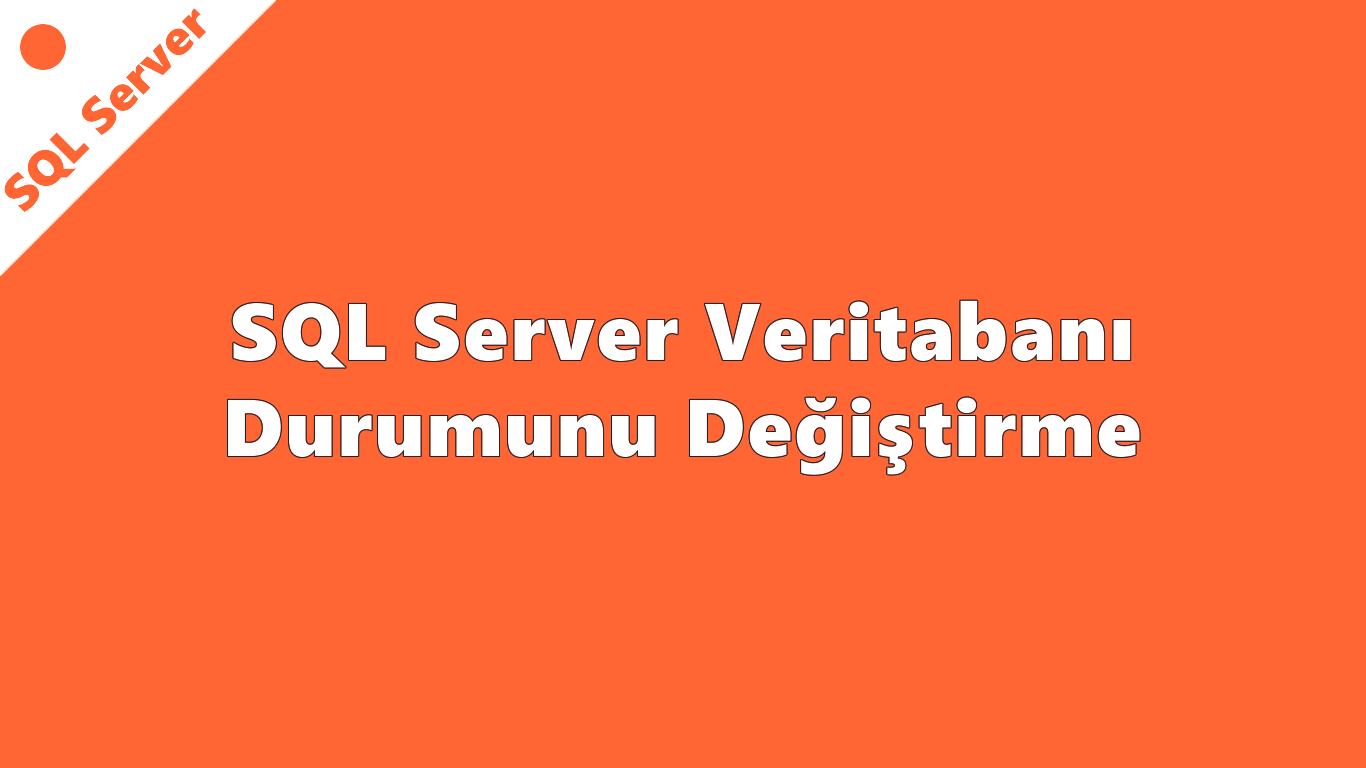 SQL Server Veritabanı Durumunu Değiştirme